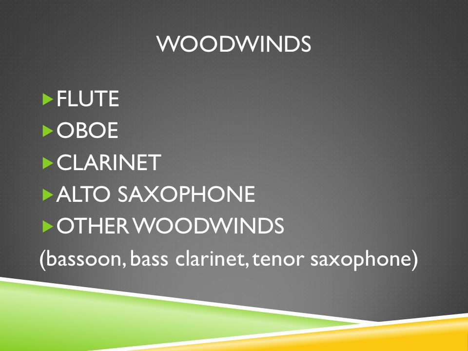 WOODWINDS FLUTE OBOE CLARINET ALTO SAXOPHONE OTHER WOODWINDS