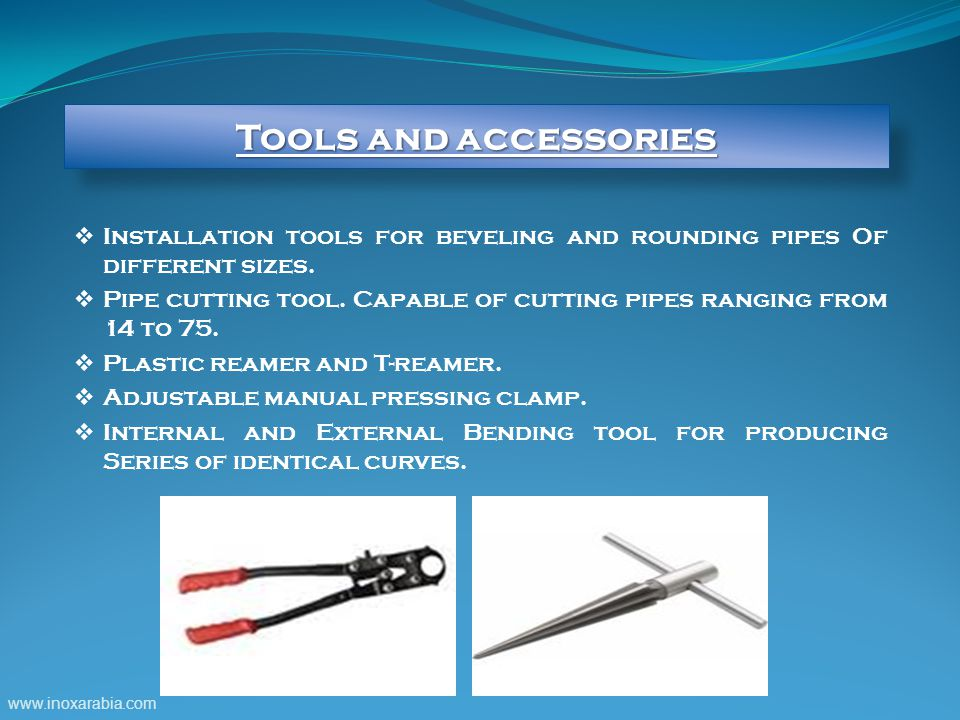 Tools and accessories Installation tools for beveling and rounding pipes Of different sizes.