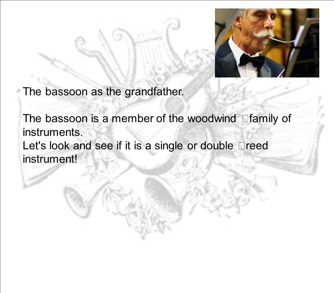 The bassoon as the grandfather.