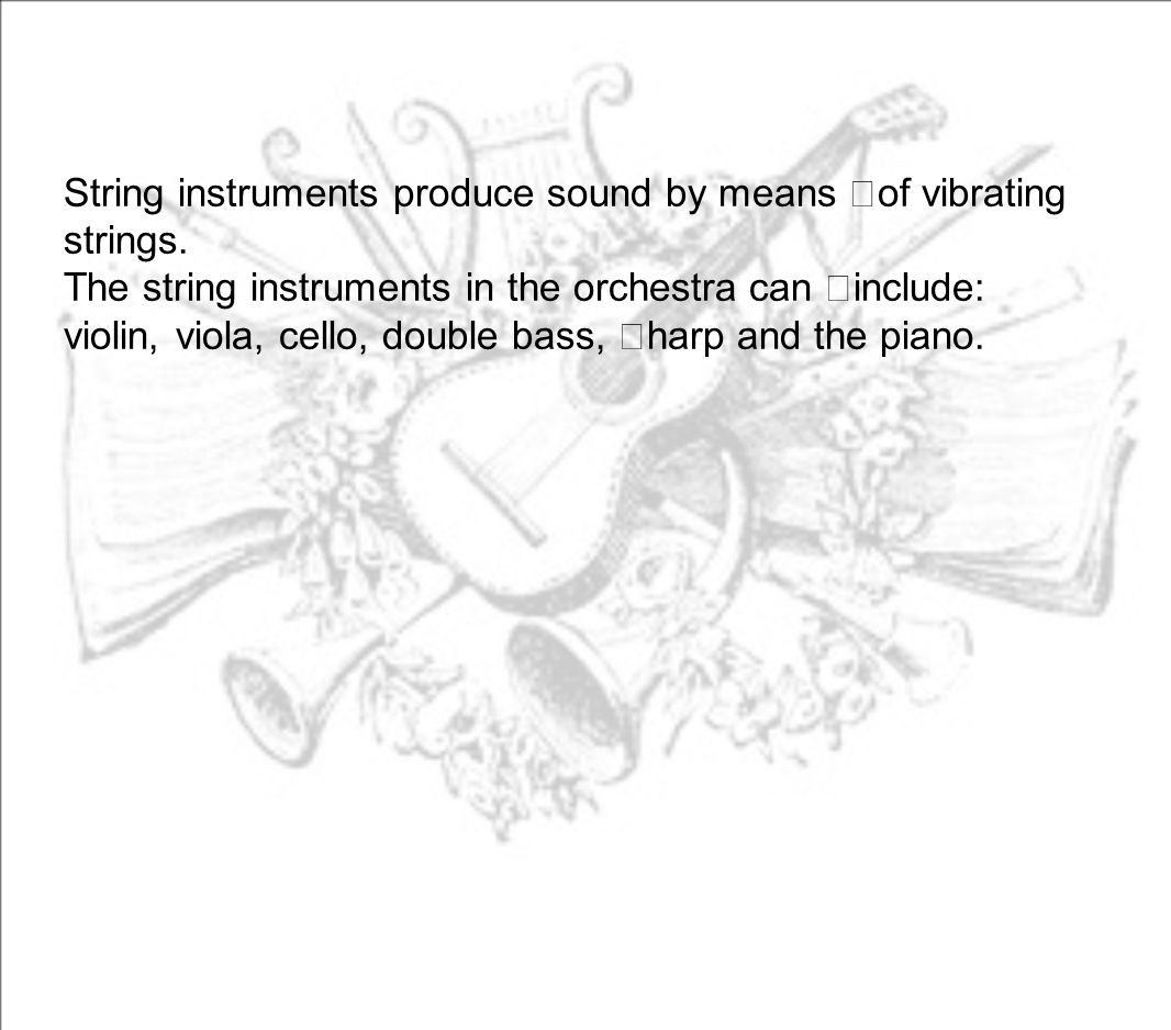 String instruments produce sound by means of vibrating strings.