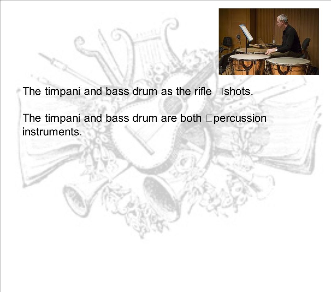 The timpani and bass drum as the rifle shots.