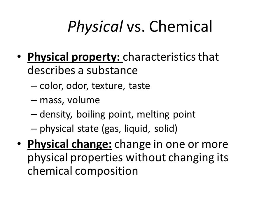 Physical vs. Chemical Physical property: characteristics that describes a substance. color, odor, texture, taste.