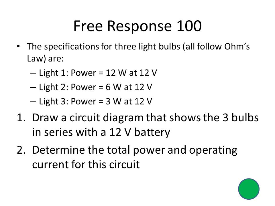 Free Response 100 The specifications for three light bulbs (all follow Ohm's Law) are: Light 1: Power = 12 W at 12 V.