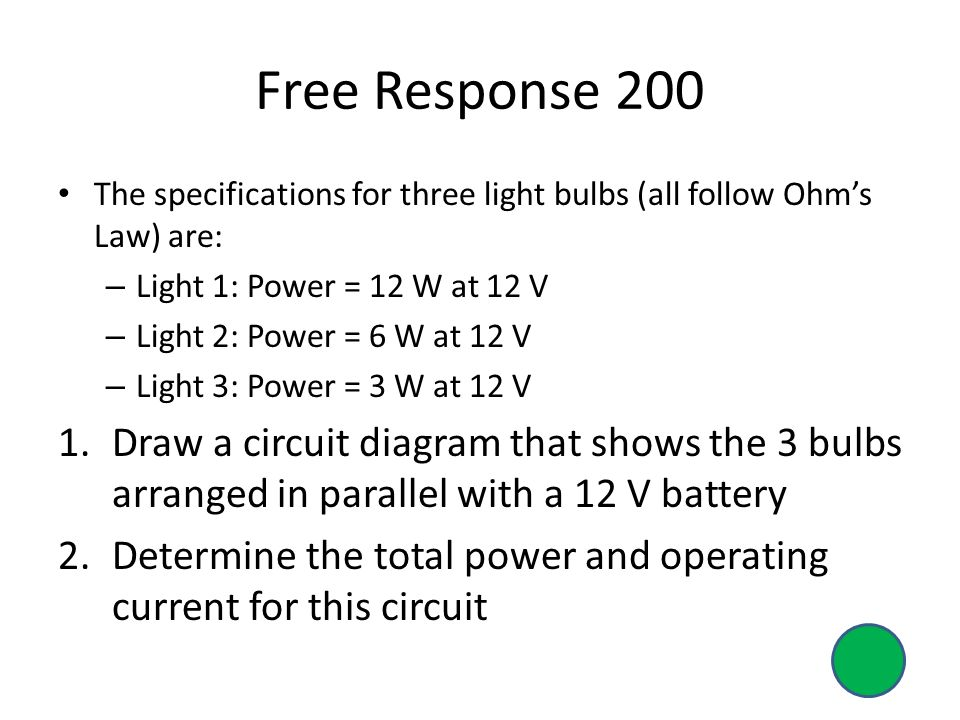 Free Response 200 The specifications for three light bulbs (all follow Ohm's Law) are: Light 1: Power = 12 W at 12 V.