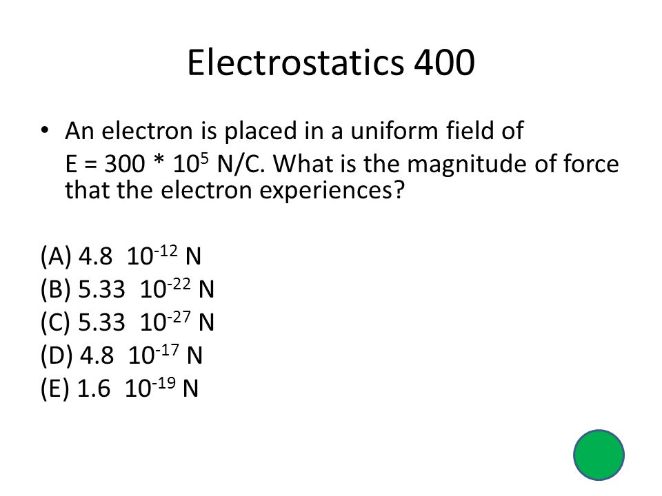 Electrostatics 400 An electron is placed in a uniform field of