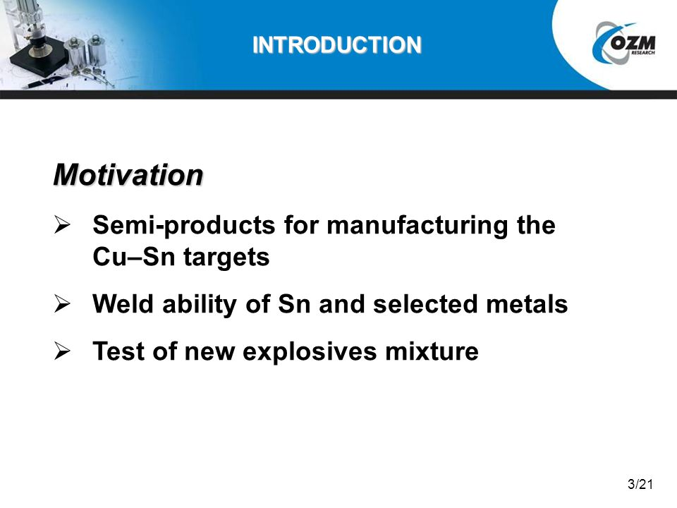 Motivation Semi-products for manufacturing the Cu–Sn targets