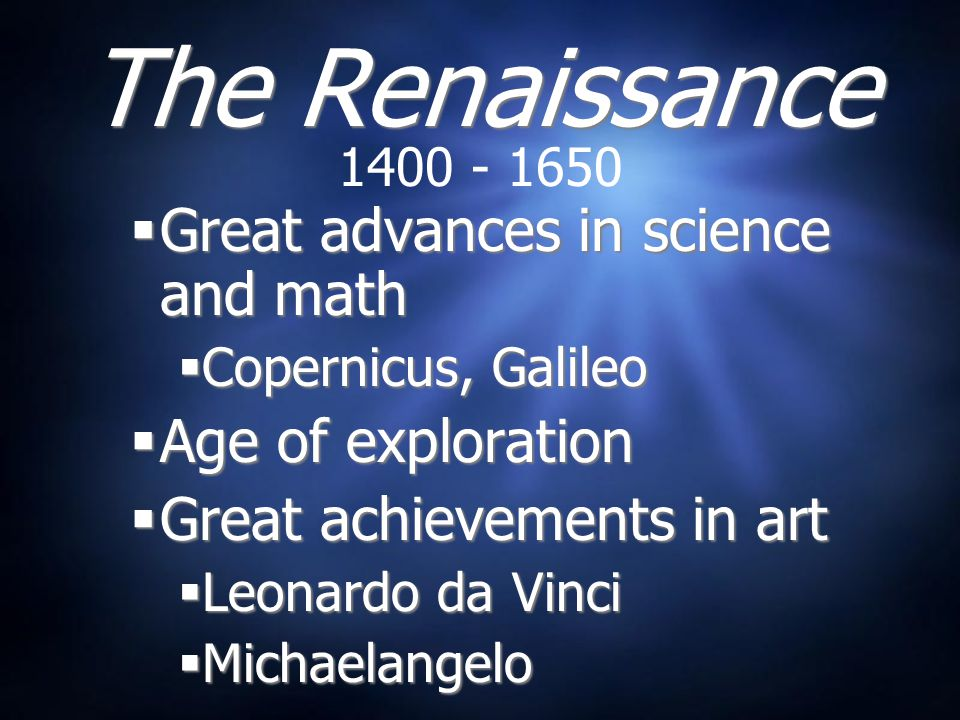 The Renaissance Great advances in science and math Age of exploration