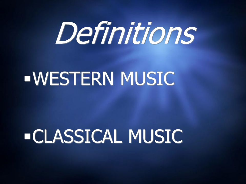 Definitions WESTERN MUSIC CLASSICAL MUSIC