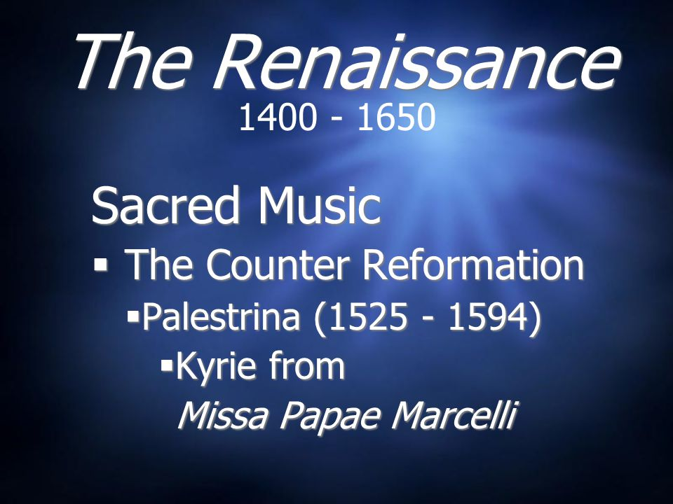 The Renaissance Sacred Music The Counter Reformation 1400 - 1650