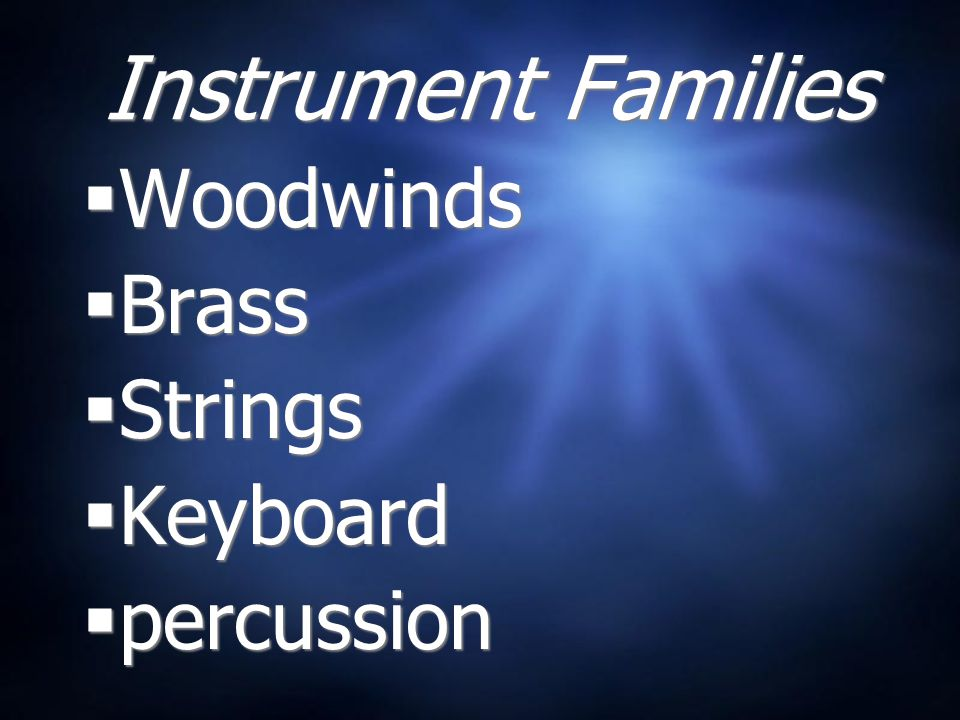 Instrument Families Woodwinds Brass Strings Keyboard percussion