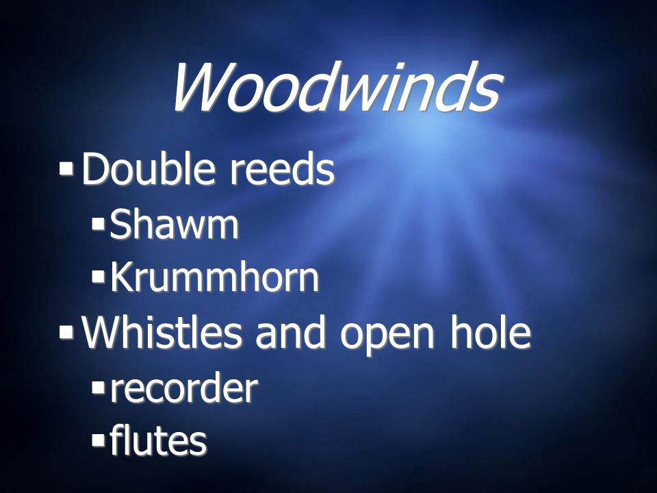 Woodwinds Double reeds Whistles and open hole Shawm Krummhorn recorder