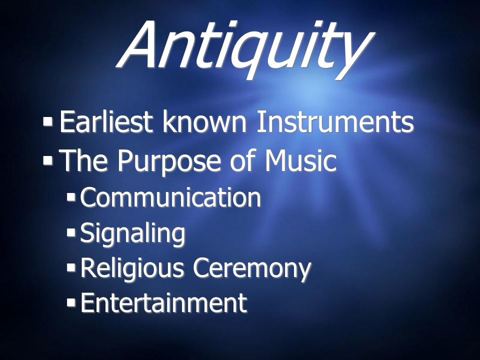Antiquity Earliest known Instruments The Purpose of Music