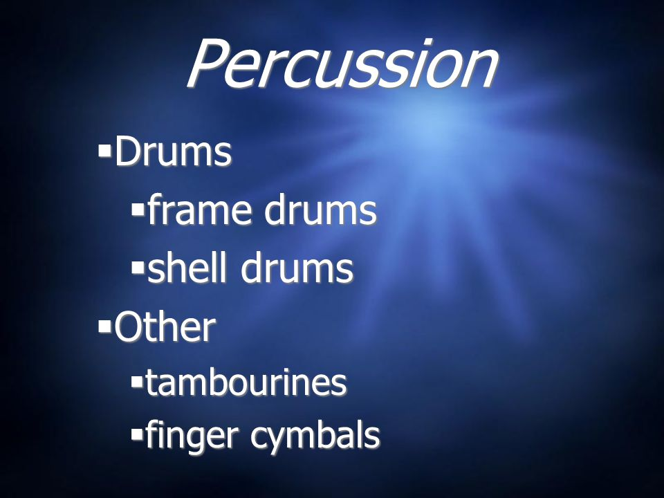 Drums frame drums shell drums Other tambourines finger cymbals