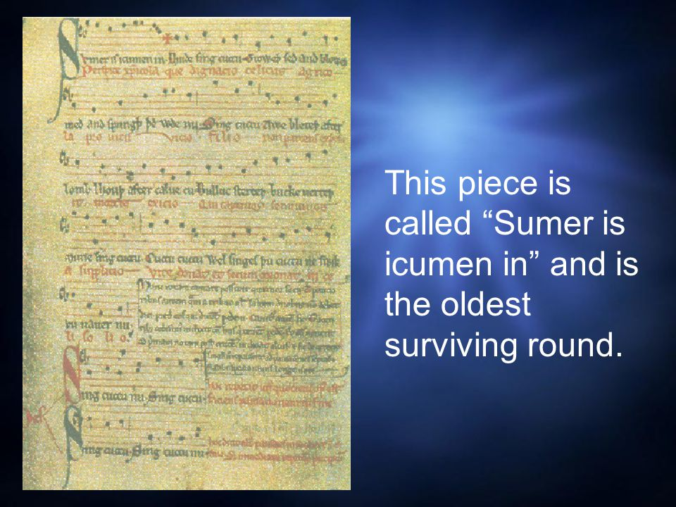 This piece is called Sumer is icumen in and is the oldest surviving round.