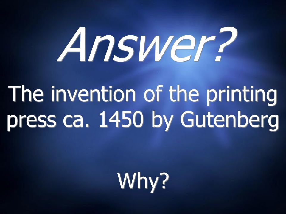 The invention of the printing press ca. 1450 by Gutenberg Why