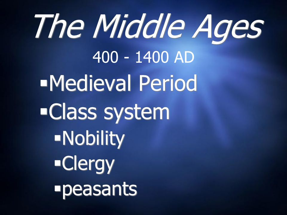 The Middle Ages Medieval Period Class system Nobility Clergy peasants