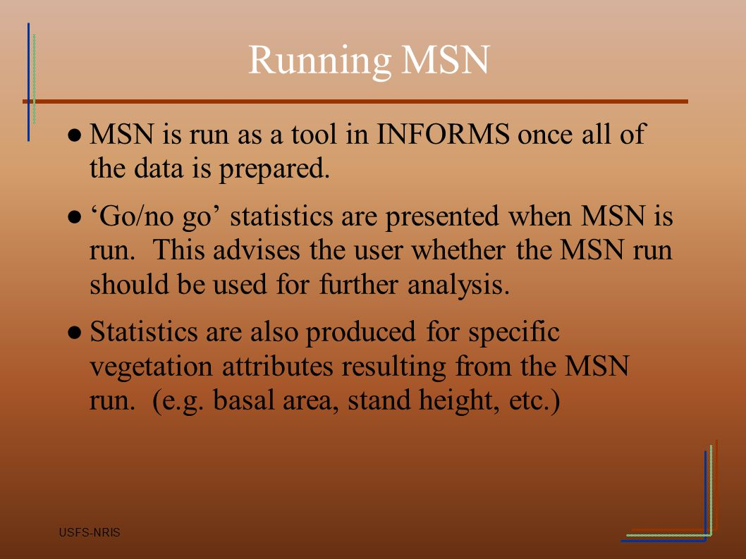 Running MSN MSN is run as a tool in INFORMS once all of the data is prepared.