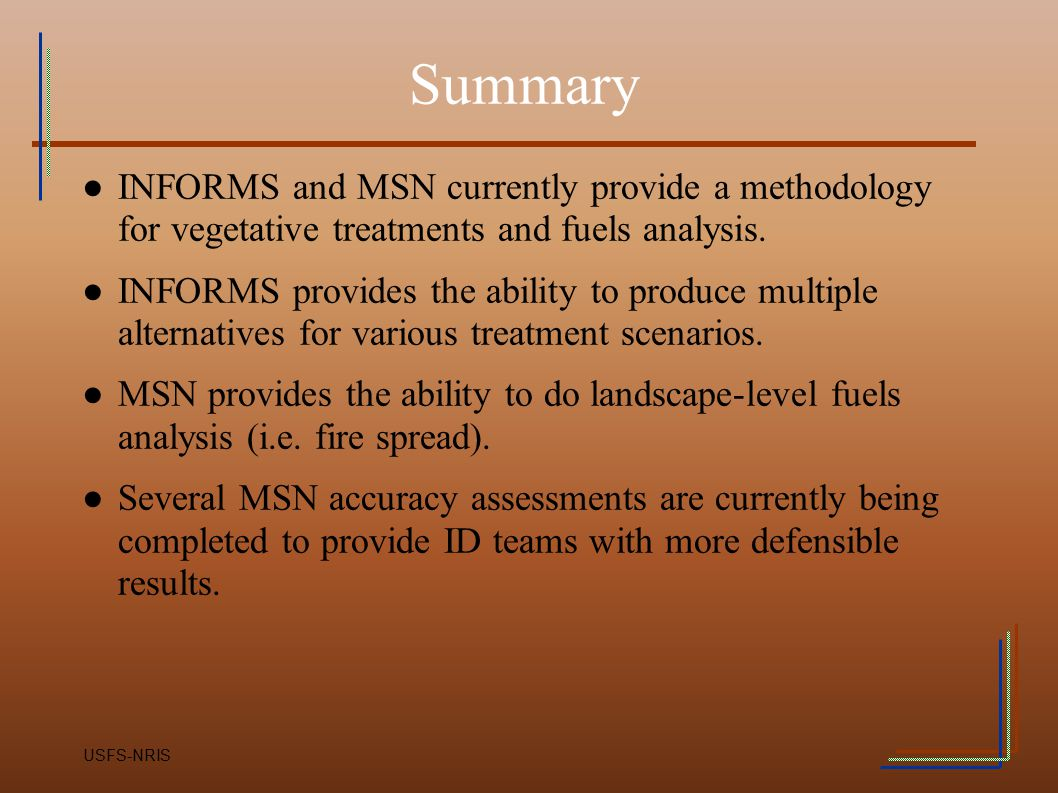 Summary INFORMS and MSN currently provide a methodology for vegetative treatments and fuels analysis.