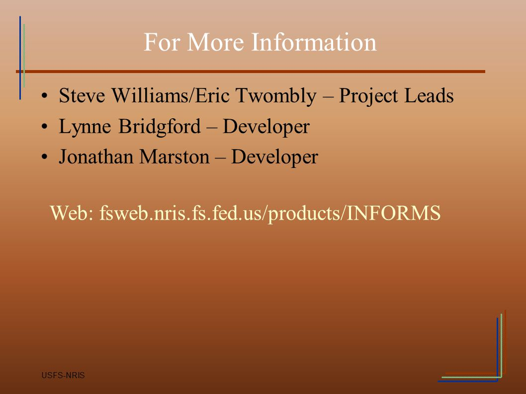 For More Information Steve Williams/Eric Twombly – Project Leads