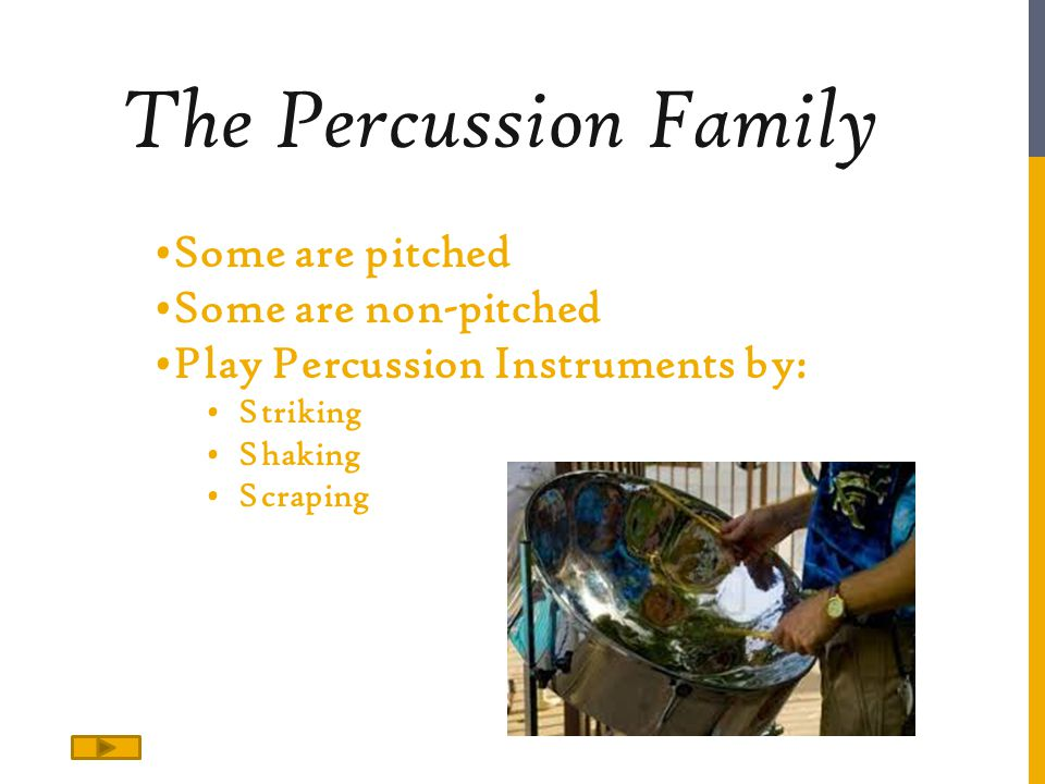 The Percussion Family Some are pitched Some are non-pitched