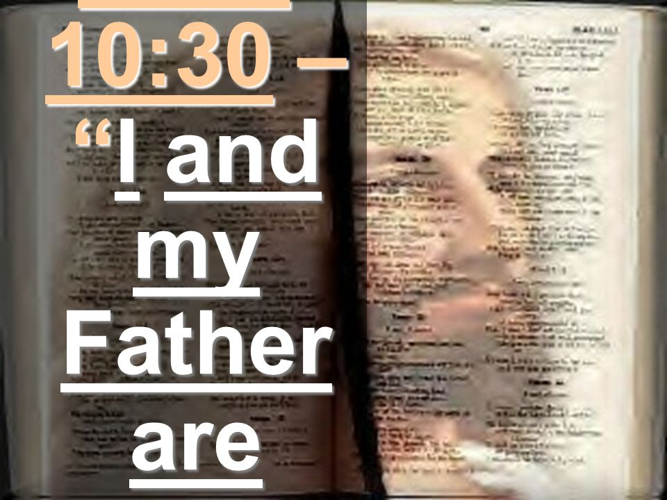 John 10:30 – I and my Father are one.