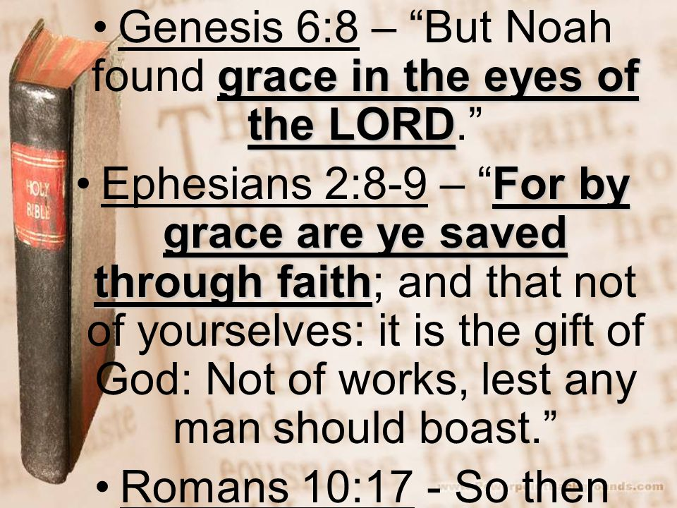 Genesis 6:8 – But Noah found grace in the eyes of the LORD.