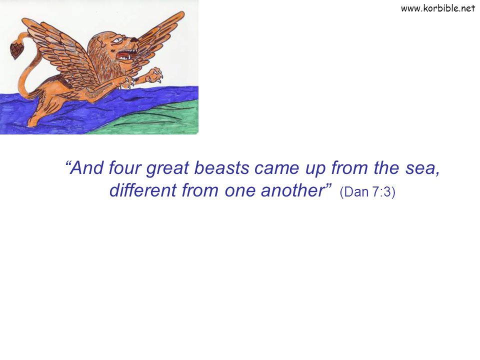 And four great beasts came up from the sea, different from one another (Dan 7:3)