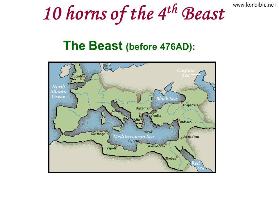 10 horns of the 4th Beast The Beast (before 476AD):