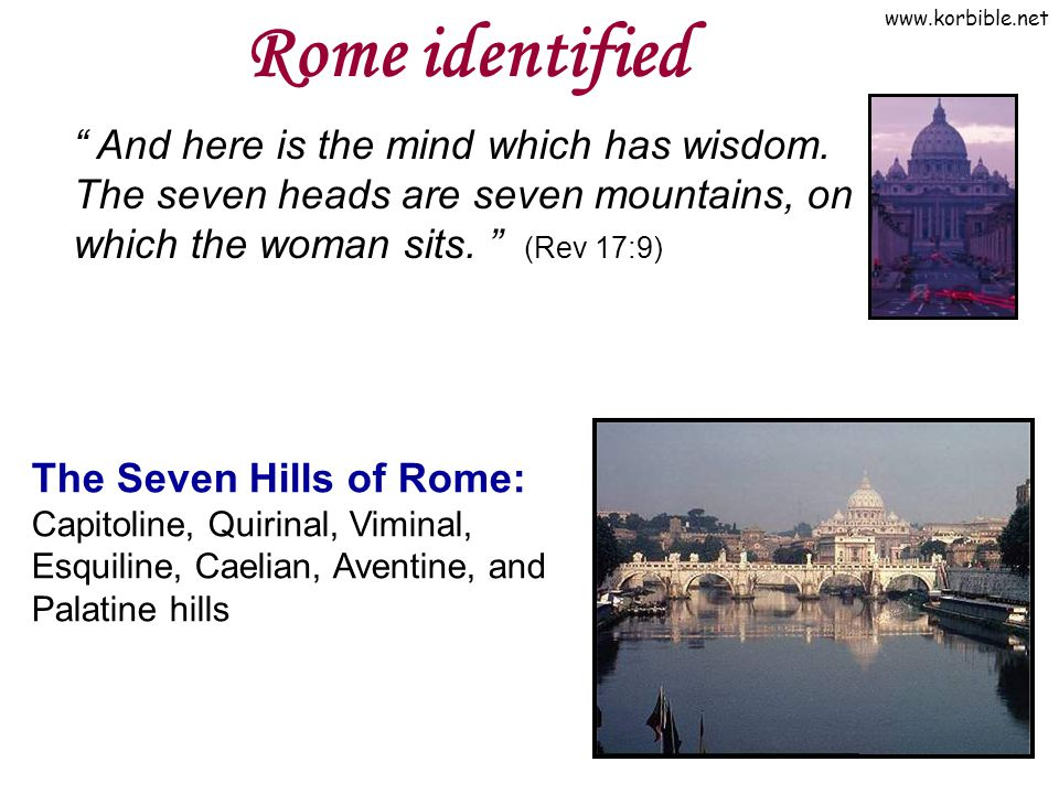 Rome identified And here is the mind which has wisdom. The seven heads are seven mountains, on which the woman sits. (Rev 17:9)