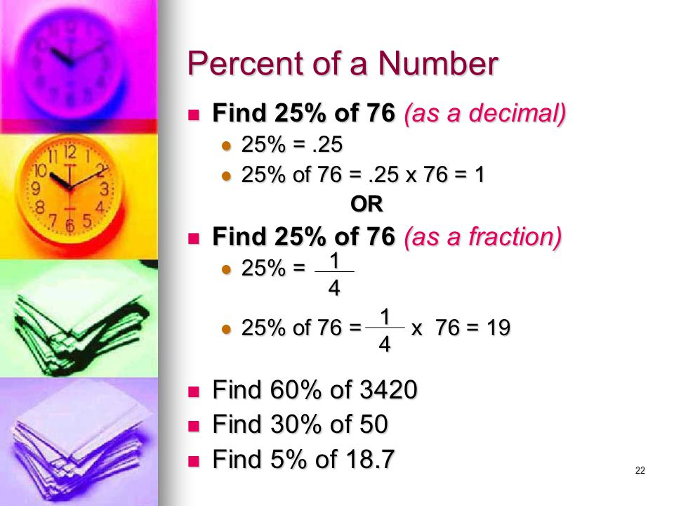 Percent of a Number Find 25% of 76 (as a decimal)