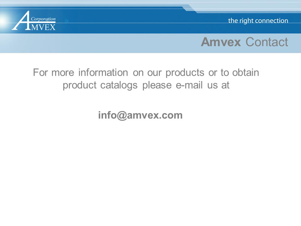 Amvex Contact For more information on our products or to obtain product catalogs please e-mail us at.