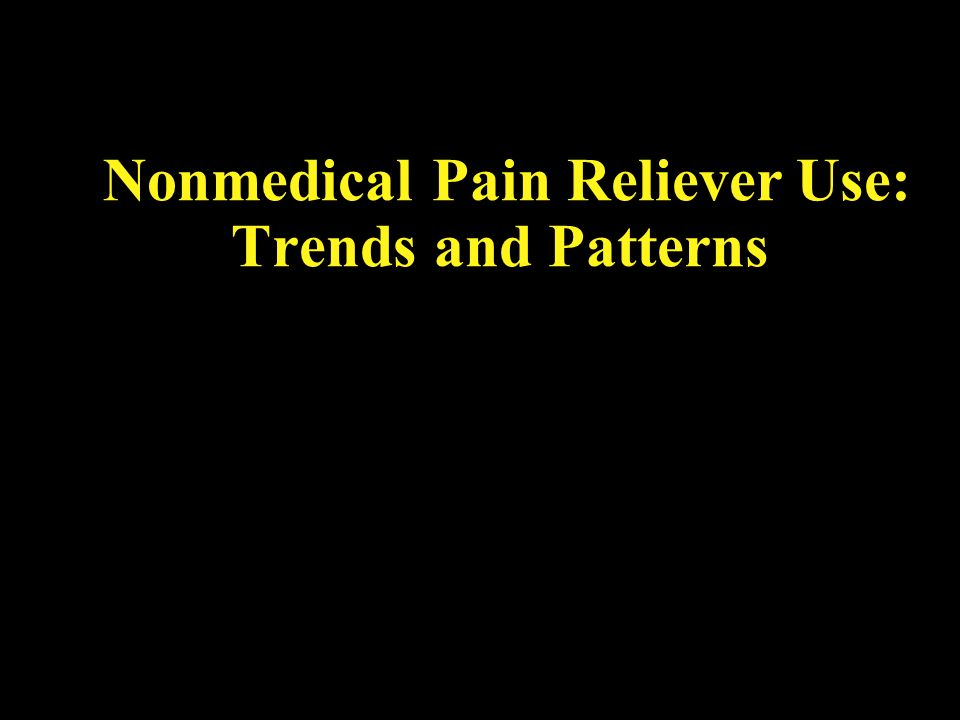 Nonmedical Pain Reliever Use: Trends and Patterns