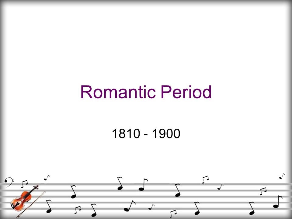 Romantic Period 1810 - 1900