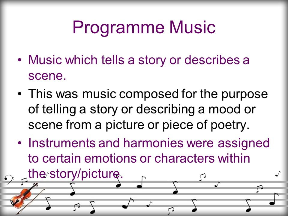 Programme Music Music which tells a story or describes a scene.