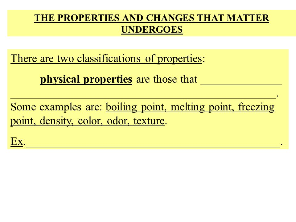 THE PROPERTIES AND CHANGES THAT MATTER UNDERGOES