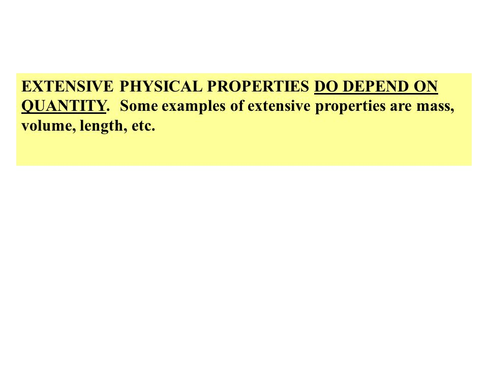 EXTENSIVE PHYSICAL PROPERTIES DO DEPEND ON QUANTITY