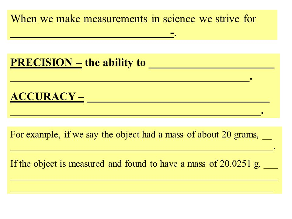 When we make measurements in science we strive for ____________________________-.