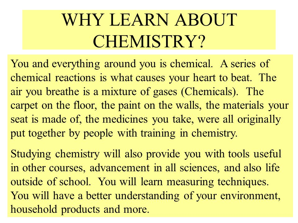WHY LEARN ABOUT CHEMISTRY