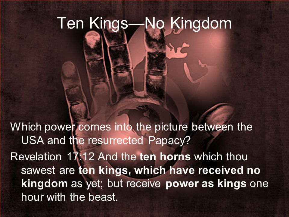 Ten Kings—No Kingdom Which power comes into the picture between the USA and the resurrected Papacy