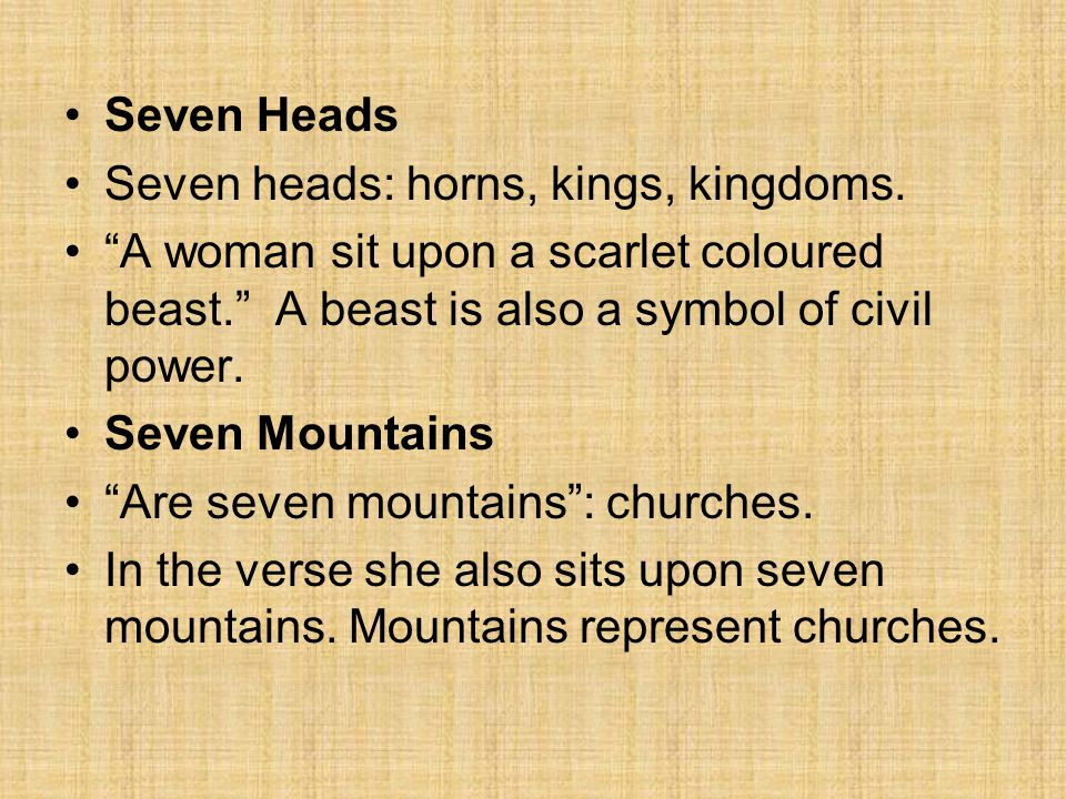 Seven Heads Seven heads: horns, kings, kingdoms. A woman sit upon a scarlet coloured beast. A beast is also a symbol of civil power.