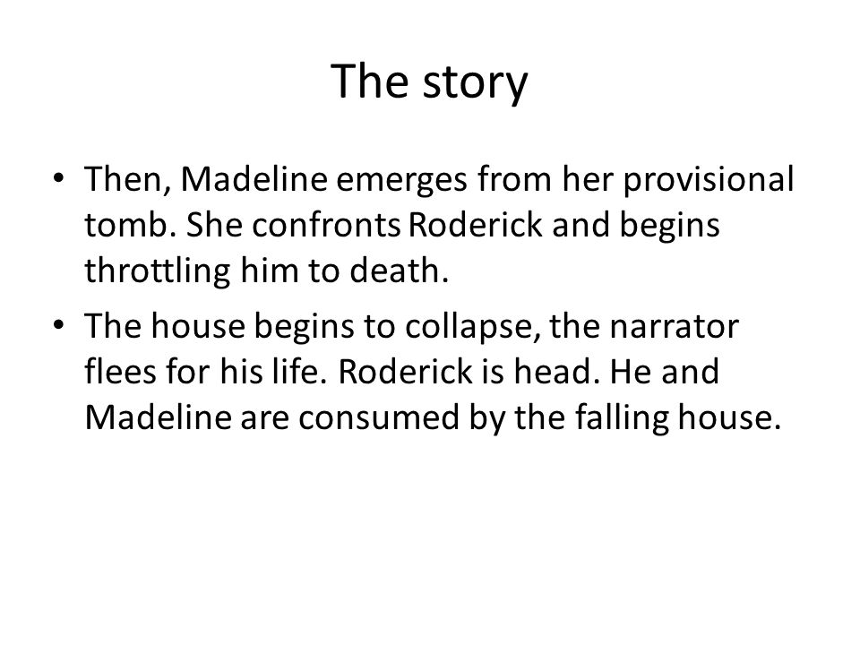 The story Then, Madeline emerges from her provisional tomb. She confronts Roderick and begins throttling him to death.