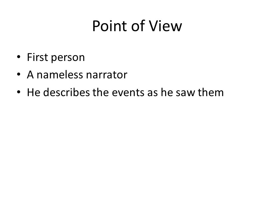 Point of View First person A nameless narrator