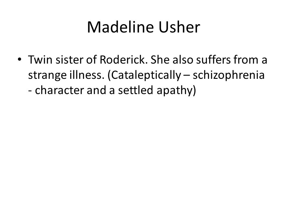 Madeline Usher Twin sister of Roderick. She also suffers from a strange illness.