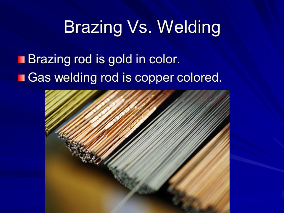 Brazing Vs. Welding Brazing rod is gold in color.