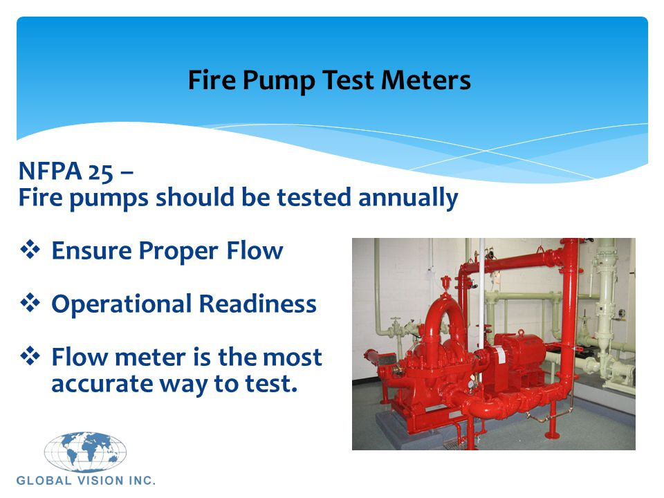 Fire Pump Test Meters NFPA 25 – Fire pumps should be tested annually
