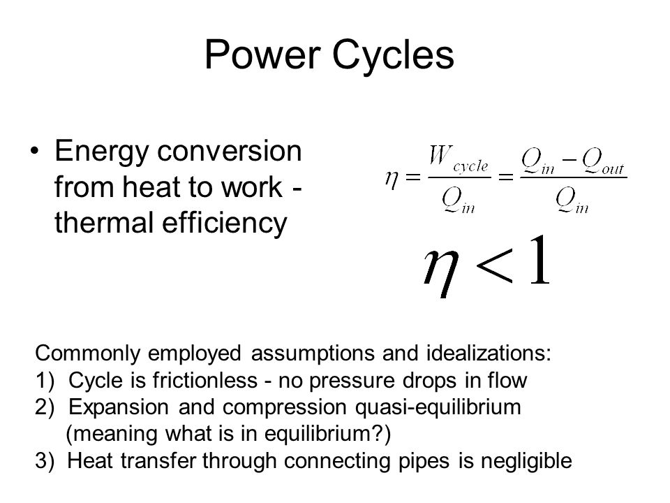 Power Cycles Energy conversion from heat to work - thermal efficiency