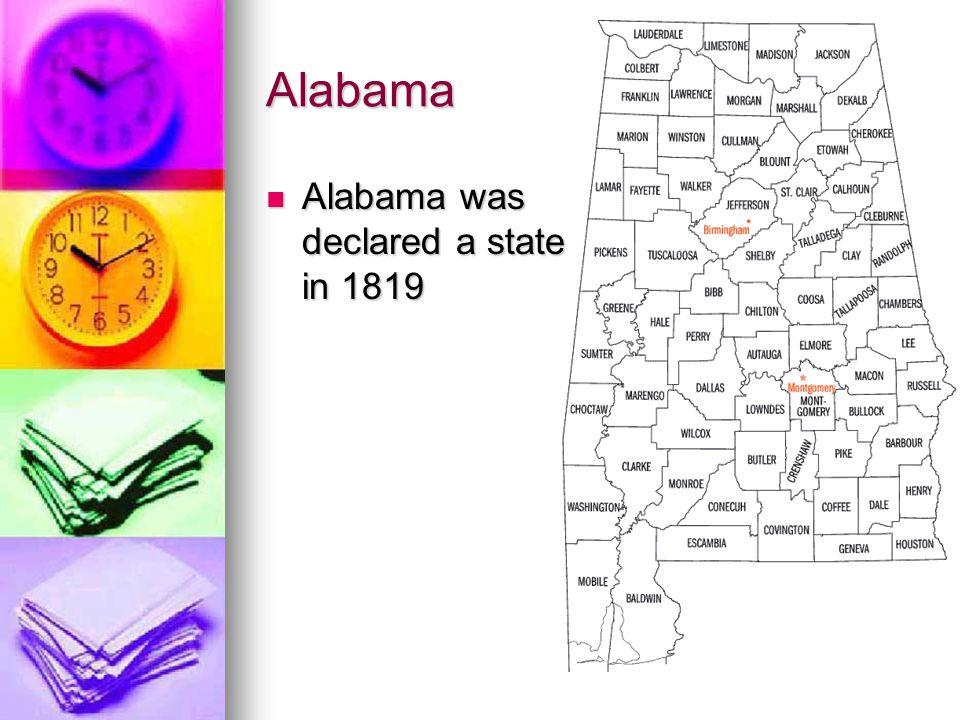 Alabama Alabama was declared a state in 1819