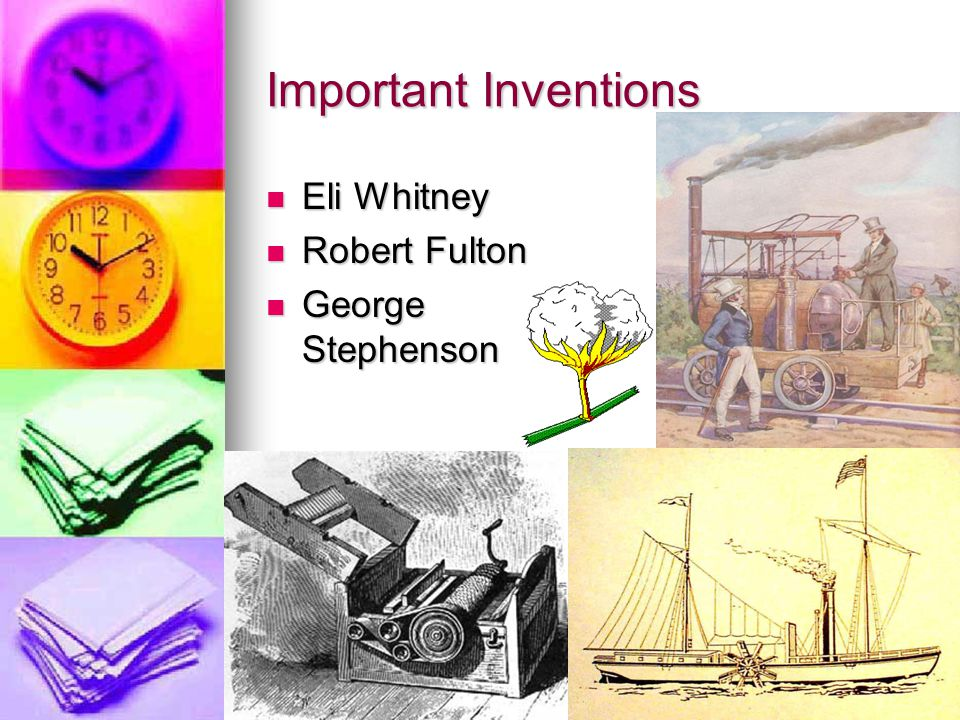 Important Inventions Eli Whitney Robert Fulton George Stephenson