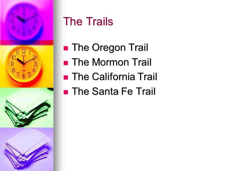 The Trails The Oregon Trail The Mormon Trail The California Trail