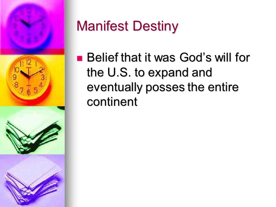 Manifest Destiny Belief that it was God's will for the U.S.